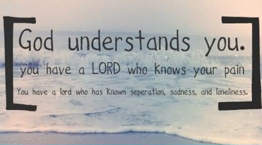 God-Understands-You-You-Have-A-Lord-WHo-Knows-Your-Pain-Lord-Quote
